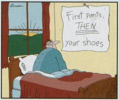 Far Side - First Your Pants, Then Your Shoes 1983 - NEW